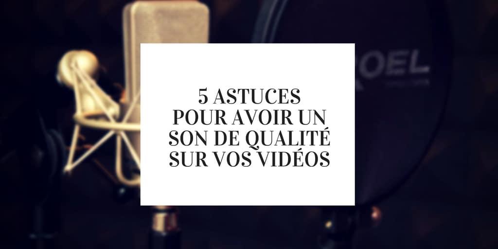5 astuces pour avoir un son de qualité sur vos vidéos pro