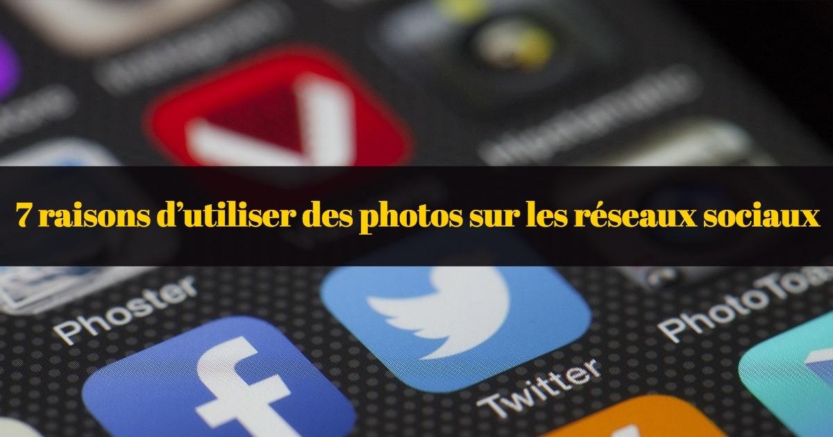 7 raisons d'utiliser des photos sur les réseaux sociaux