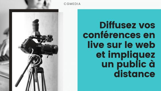 Diffusez vos conférences en live sur le web et impliquez un public à distance - CGMEDIA