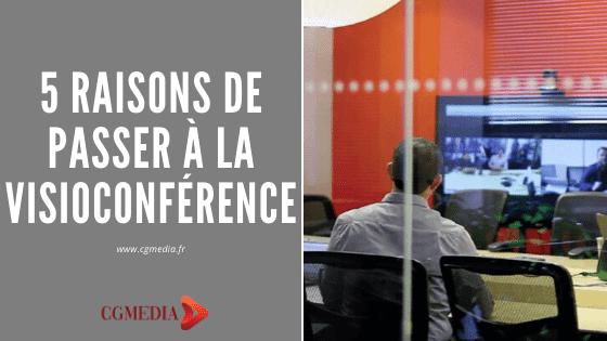 5 raisons de passer à la visioconférence - CGMEDIA