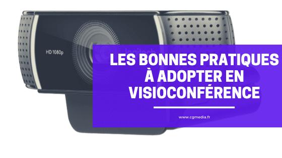 Les bonnes pratiques à adopter en Visioconférence - CGMEDIA