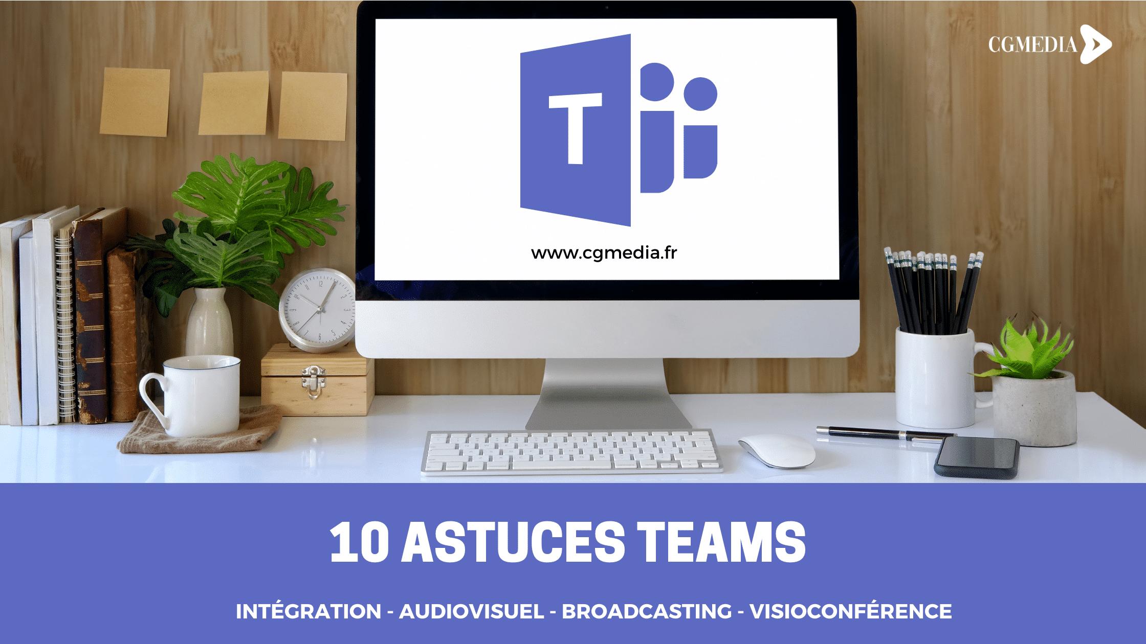 Voici 10 astuces pour bien utiliser Microsoft Teams - CGMEDIA