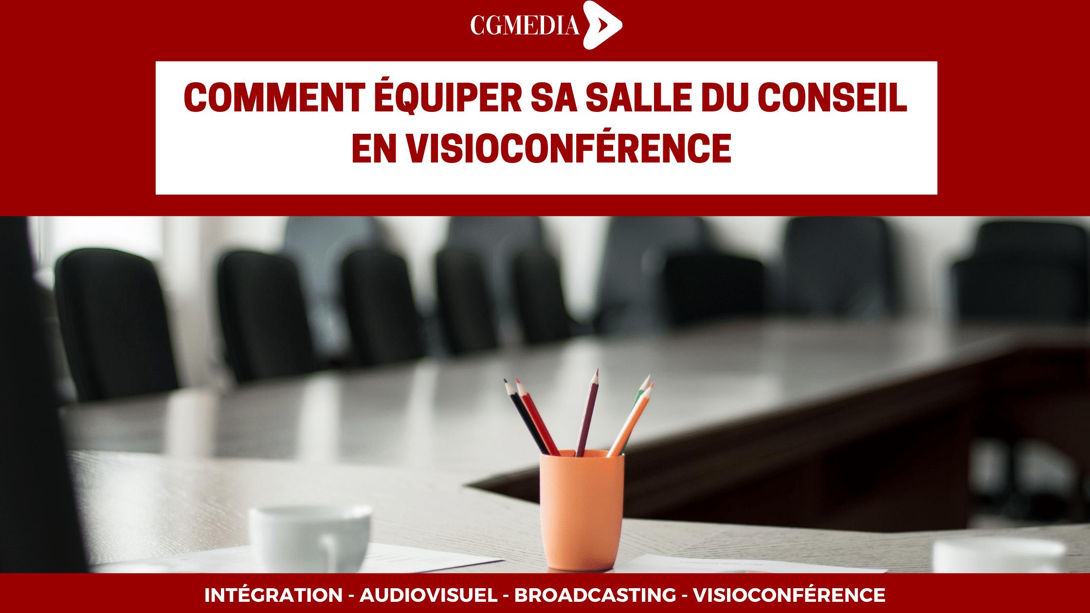 comment équiper sa salle du conseil en visioconférence - CGMEDIA