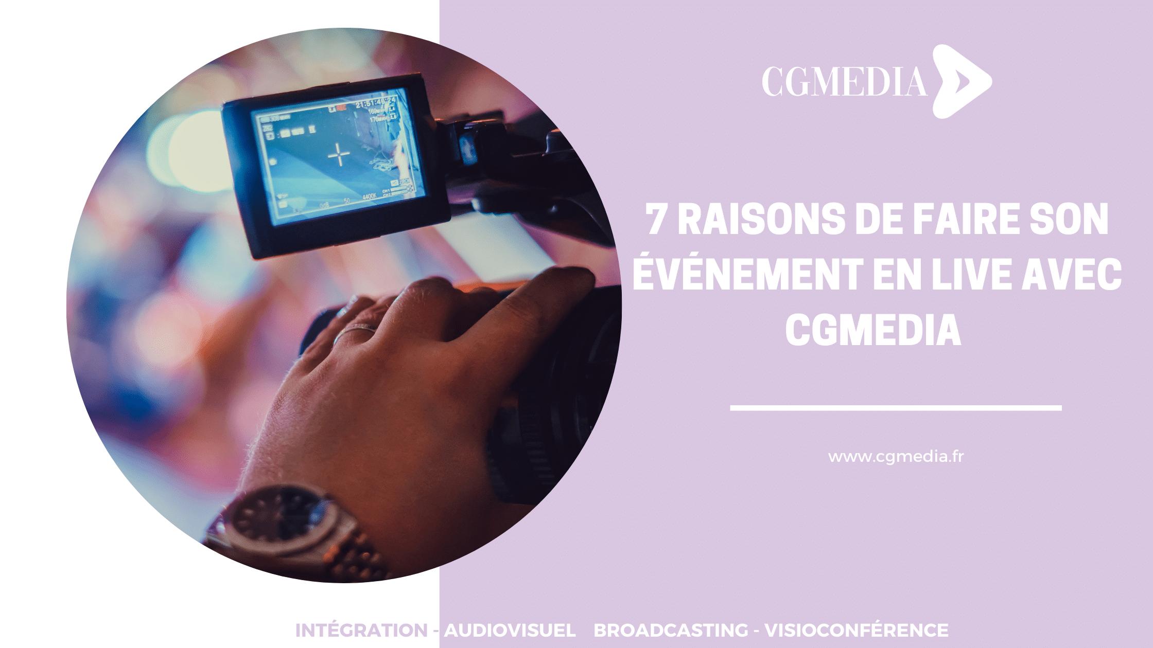 7 raisons de faire son événement en live avec CGMEDIA